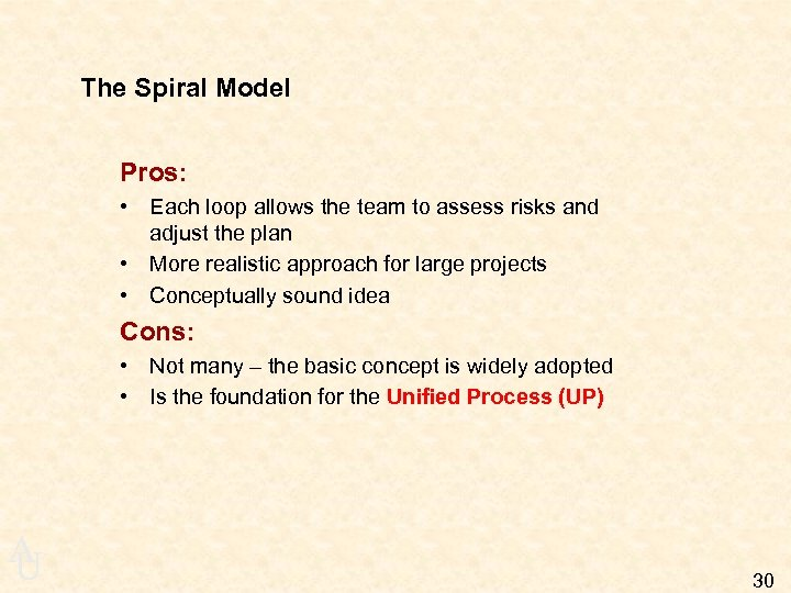 The Spiral Model Pros: • Each loop allows the team to assess risks and