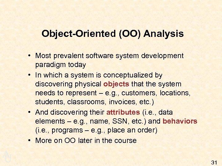 Object-Oriented (OO) Analysis • Most prevalent software system development paradigm today • In which