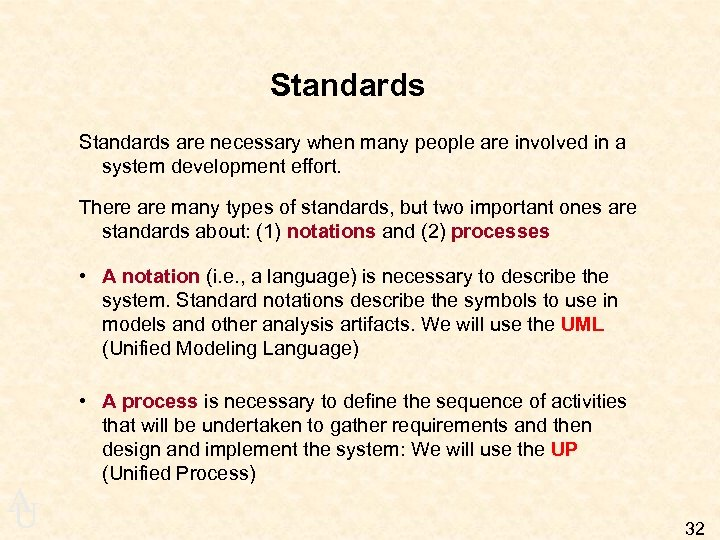 Standards are necessary when many people are involved in a system development effort. There