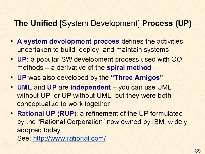 The Unified [System Development] Process (UP) • A system development process defines the activities