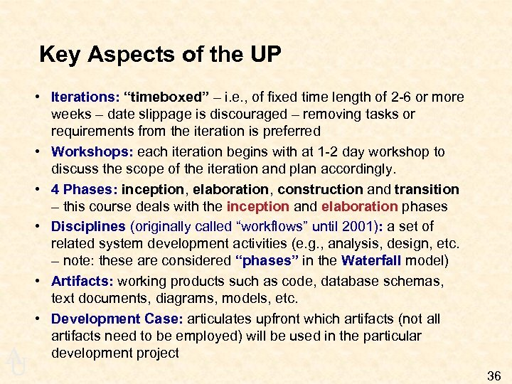 "Key Aspects of the UP A U • Iterations: ""timeboxed"" – i. e. ,"