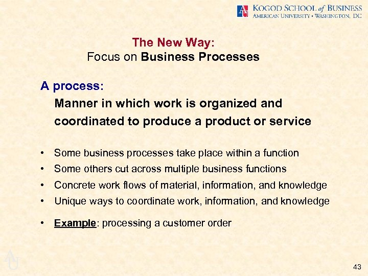 The New Way: Focus on Business Processes A process: Manner in which work is