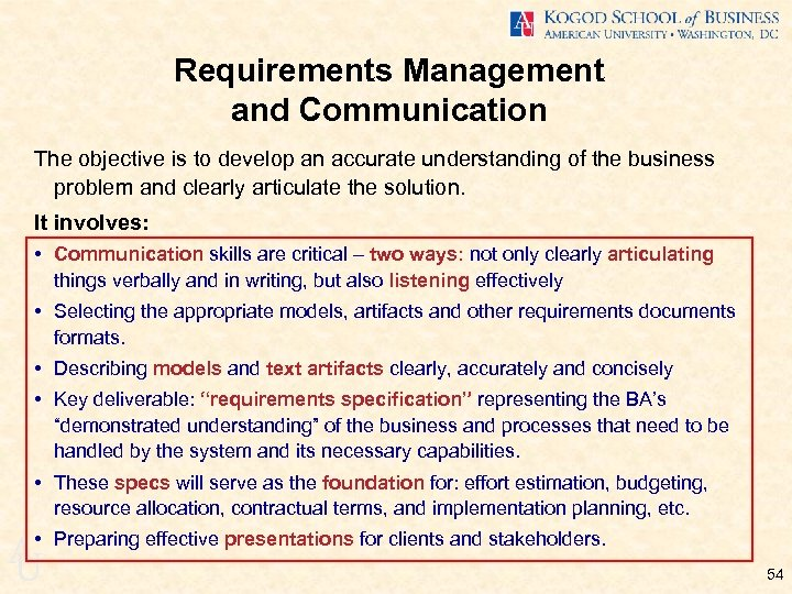 Requirements Management and Communication The objective is to develop an accurate understanding of the