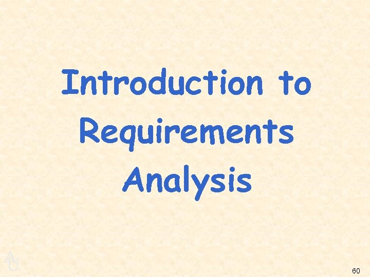 Introduction to Requirements Analysis A U 60