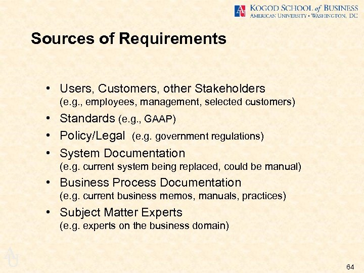 Sources of Requirements • Users, Customers, other Stakeholders (e. g. , employees, management, selected
