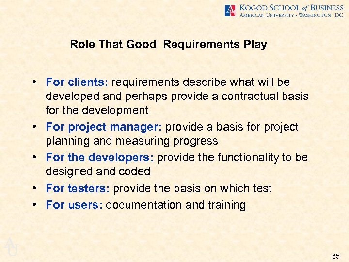 Role That Good Requirements Play • For clients: requirements describe what will be developed