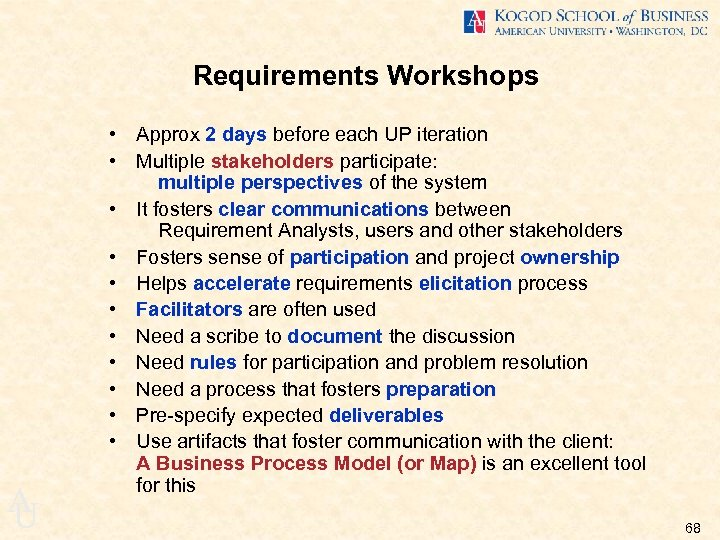 Requirements Workshops A U • Approx 2 days before each UP iteration • Multiple