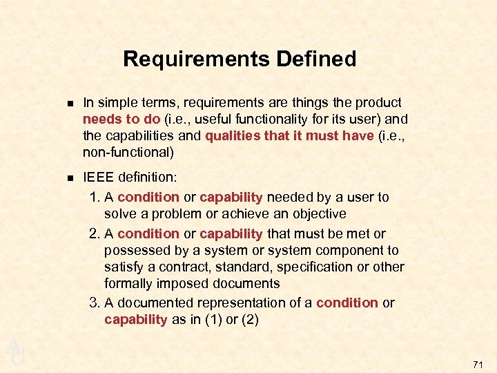 Requirements Defined n n A U In simple terms, requirements are things the product