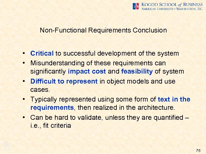 Non-Functional Requirements Conclusion • Critical to successful development of the system • Misunderstanding of