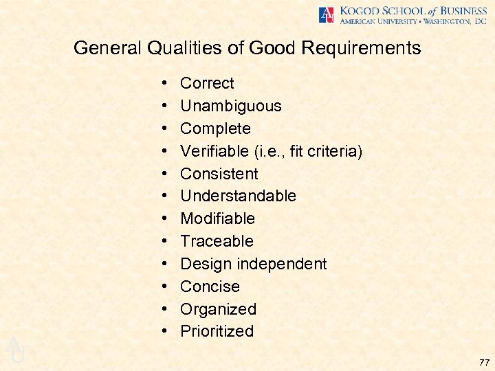 General Qualities of Good Requirements A U • • • Correct Unambiguous Complete Verifiable