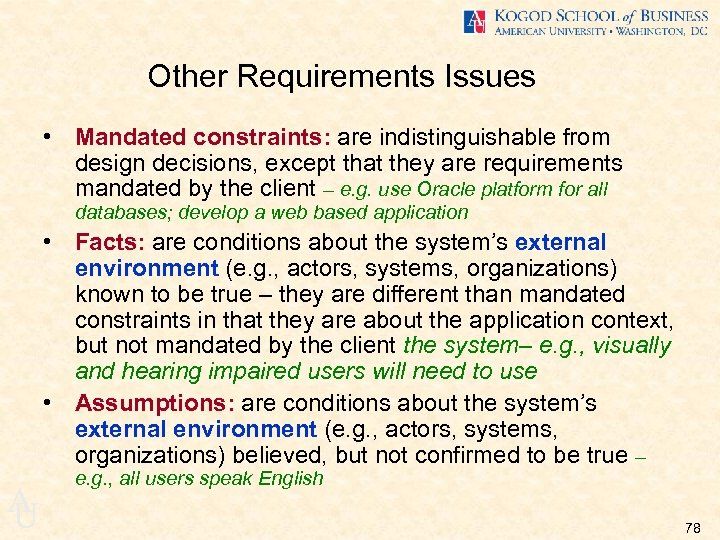 Other Requirements Issues • Mandated constraints: are indistinguishable from design decisions, except that they