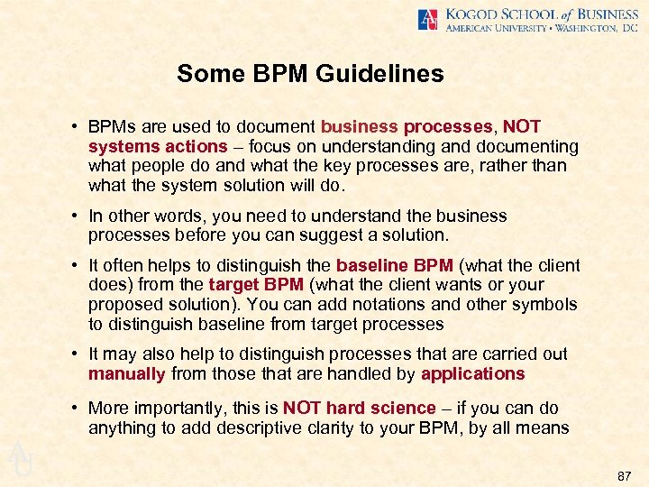 Some BPM Guidelines • BPMs are used to document business processes, NOT systems actions