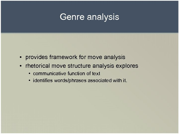 Genre analysis • provides framework for move analysis • rhetorical move structure analysis explores