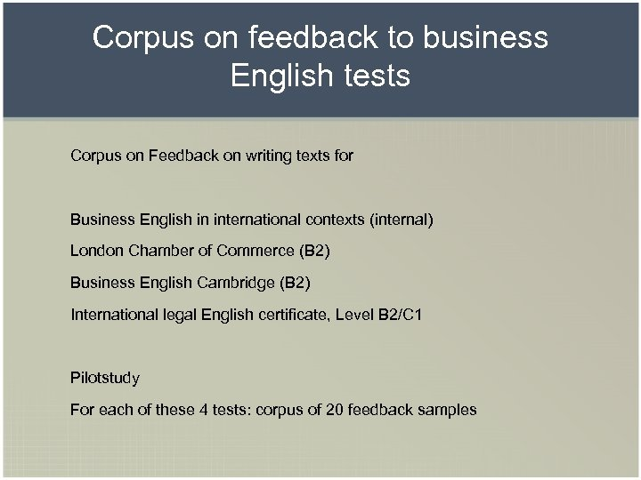 Corpus on feedback to business English tests Corpus on Feedback on writing texts for