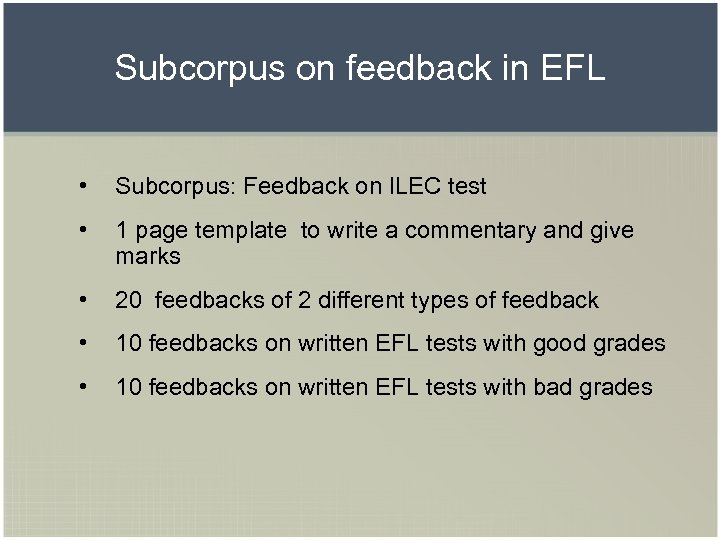 Subcorpus on feedback in EFL • Subcorpus: Feedback on ILEC test • 1 page
