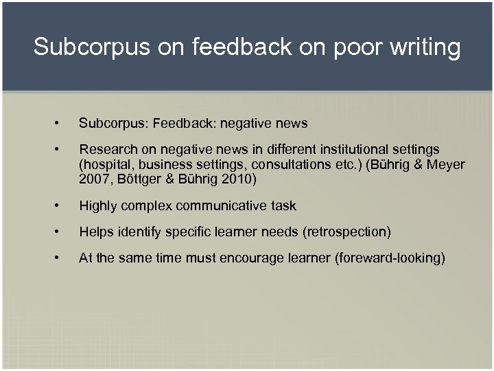 Subcorpus on feedback on poor writing • Subcorpus: Feedback: negative news • Research on