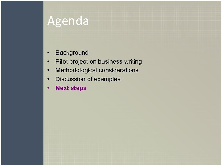 Agenda • • • Background Pilot project on business writing Methodological considerations Discussion of