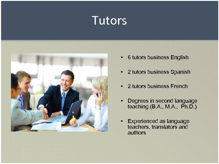 Tutors • 6 tutors business English • 2 tutors business Spanish • 2 tutors