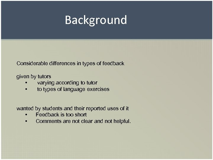 Background Considerable differences in types of feedback given by tutors • varying according to