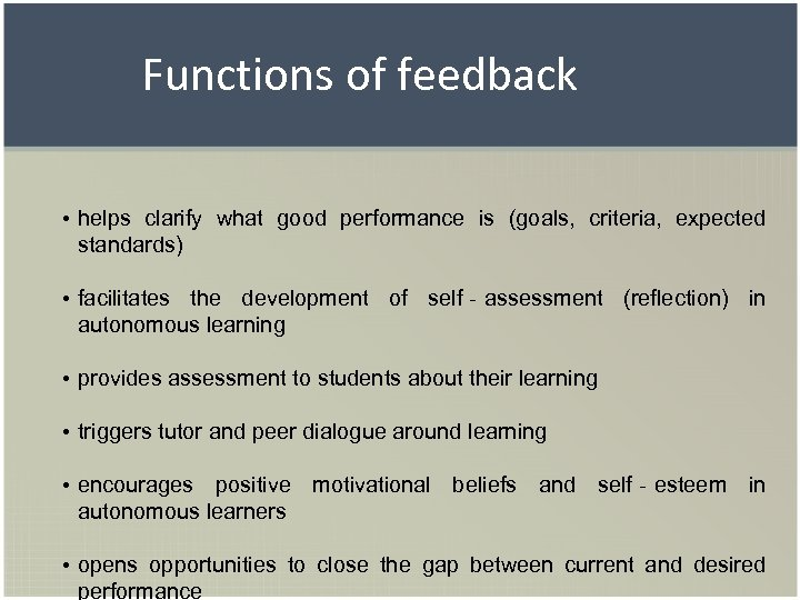 Functions of feedback • helps clarify what good performance is (goals, criteria, expected standards)