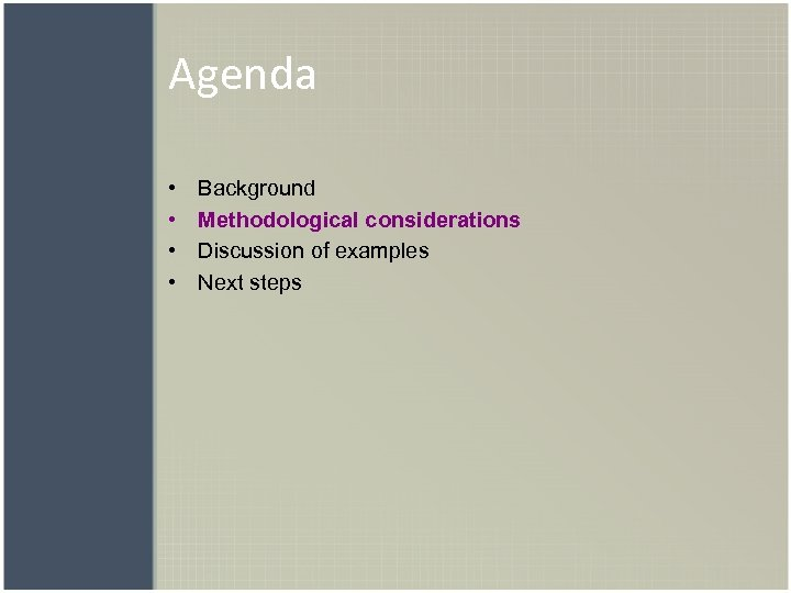 Agenda • • Background Methodological considerations Discussion of examples Next steps