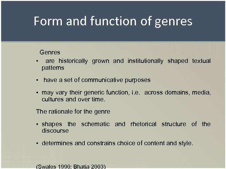Form and function of genres Genres • are historically grown and institutionally shaped textual