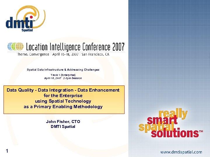 Spatial Data Infrastructure & Addressing Challenges Track 1 (Enterprise) April 18, 2007 2 -3