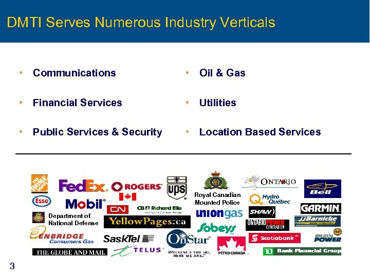DMTI Serves Numerous Industry Verticals • Communications • Oil & Gas • Financial Services