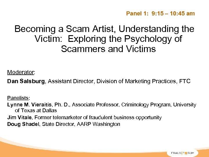 Panel 1: 9: 15 – 10: 45 am Becoming a Scam Artist, Understanding the