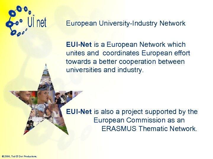 European University-Industry Network EUI-Net is a European Network which unites and coordinates European effort