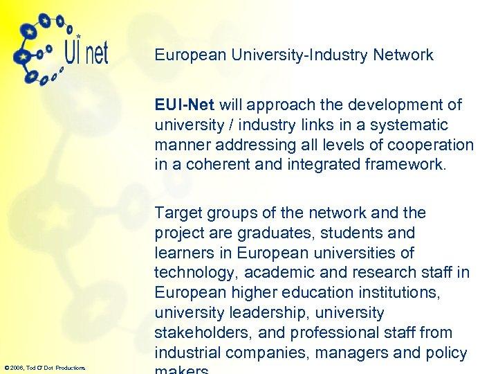 European University-Industry Network EUI-Net will approach the development of university / industry links in