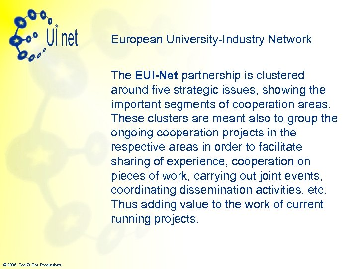 European University-Industry Network The EUI-Net partnership is clustered around five strategic issues, showing the