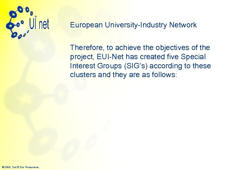 European University-Industry Network Therefore, to achieve the objectives of the project, EUI-Net has created