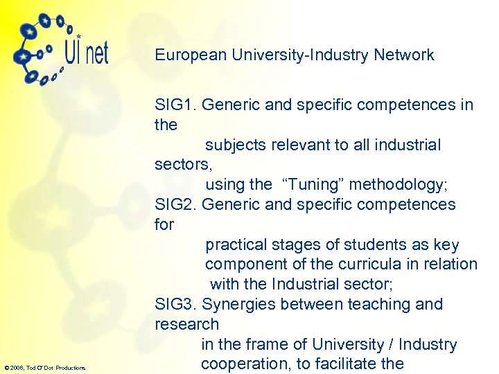 European University-Industry Network © 2006, Tod O' Dot Productions SIG 1. Generic and specific
