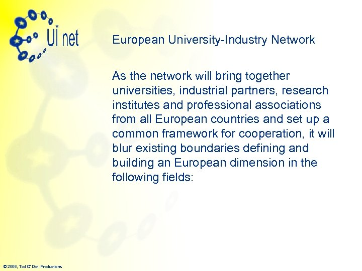 European University-Industry Network As the network will bring together universities, industrial partners, research institutes