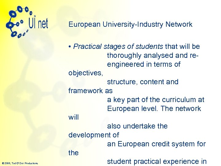 European University-Industry Network © 2006, Tod O' Dot Productions • Practical stages of students