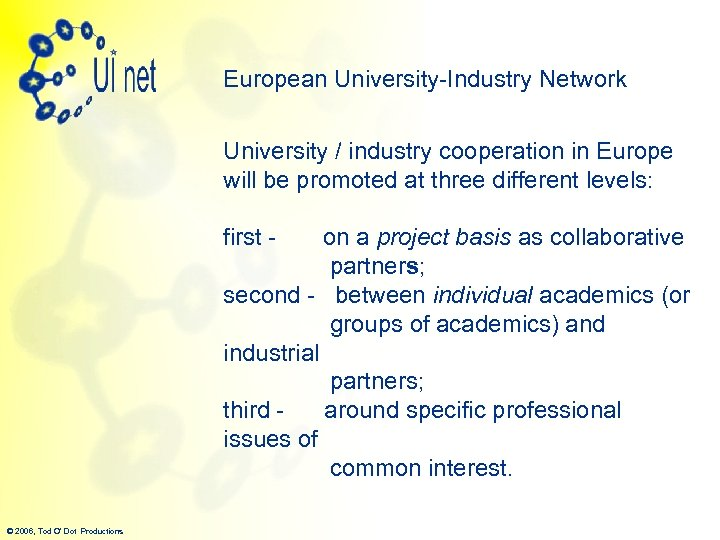 European University-Industry Network University / industry cooperation in Europe will be promoted at three