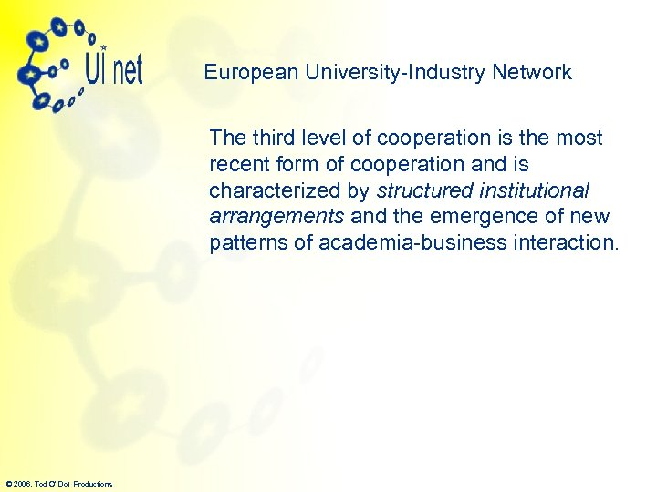 European University-Industry Network The third level of cooperation is the most recent form of