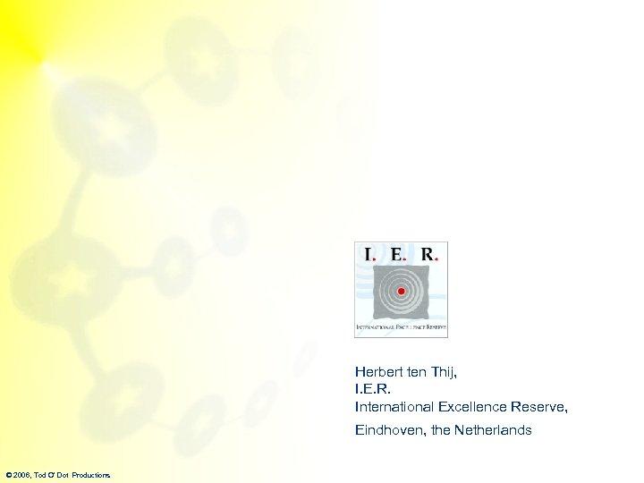 Herbert ten Thij, I. E. R. International Excellence Reserve, Eindhoven, the Netherlands © 2006,