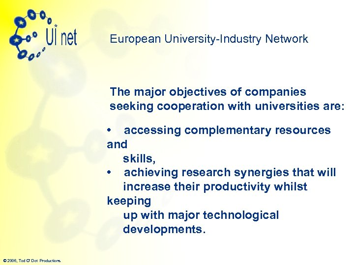 European University-Industry Network The major objectives of companies seeking cooperation with universities are: •
