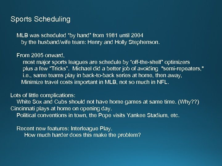"Sports Scheduling MLB was scheduled ""by hand"" from 1981 until 2004 by the husband/wife"