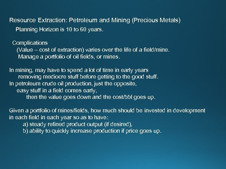 Resource Extraction: Petroleum and Mining (Precious Metals) Planning Horizon is 10 to 60 years.