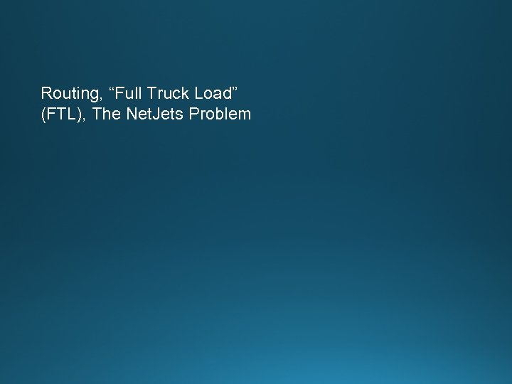 "Routing, ""Full Truck Load"" (FTL), The Net. Jets Problem"