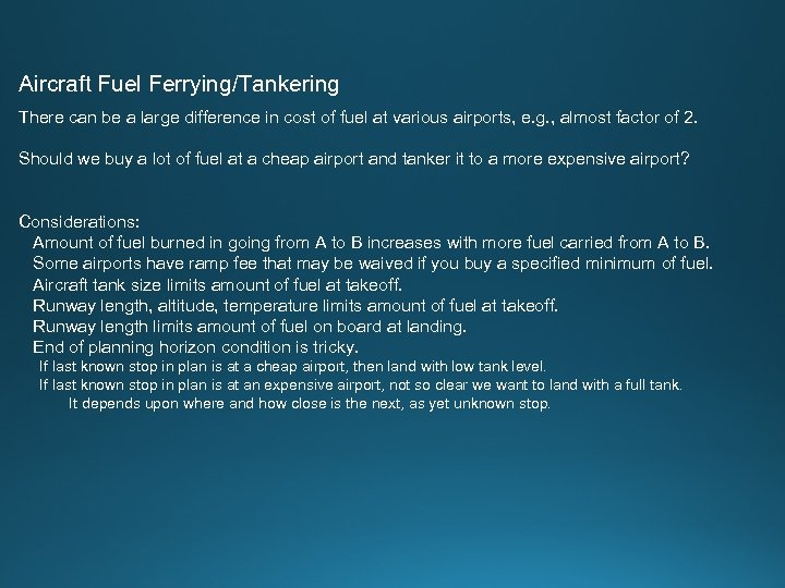 Aircraft Fuel Ferrying/Tankering There can be a large difference in cost of fuel at
