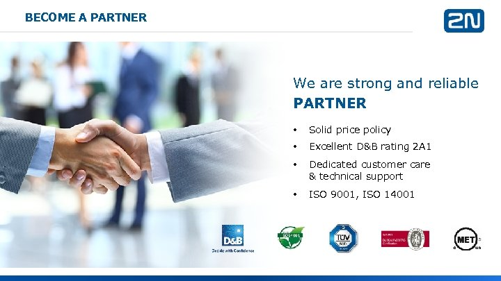 BECOME A PARTNER We are strong and reliable PARTNER • Solid price policy •