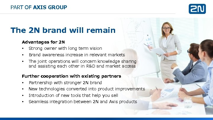 PART OF AXIS GROUP The 2 N brand will remain Advantages for 2 N