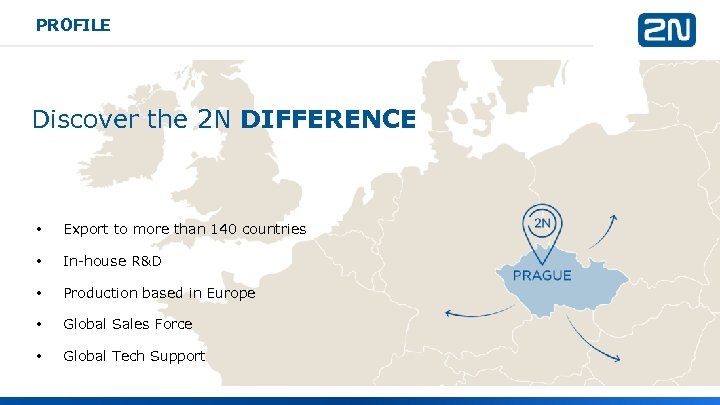 PROFILE Discover the 2 N DIFFERENCE • Export to more than 140 countries •