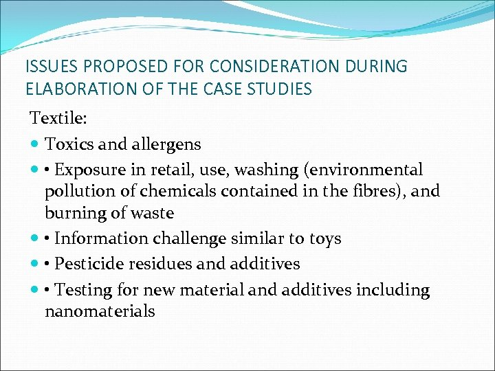 ISSUES PROPOSED FOR CONSIDERATION DURING ELABORATION OF THE CASE STUDIES Textile: Toxics and allergens