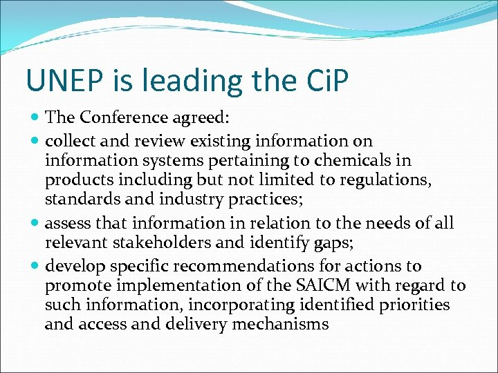 UNEP is leading the Ci. P The Conference agreed: collect and review existing information