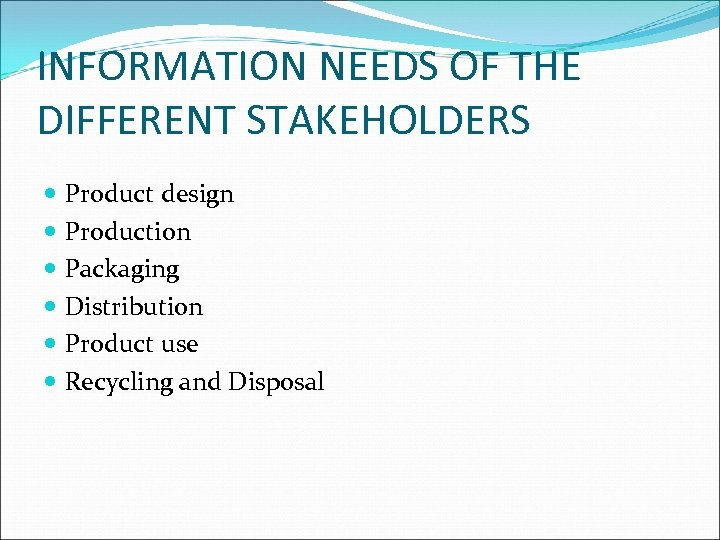 INFORMATION NEEDS OF THE DIFFERENT STAKEHOLDERS Product design Production Packaging Distribution Product use Recycling